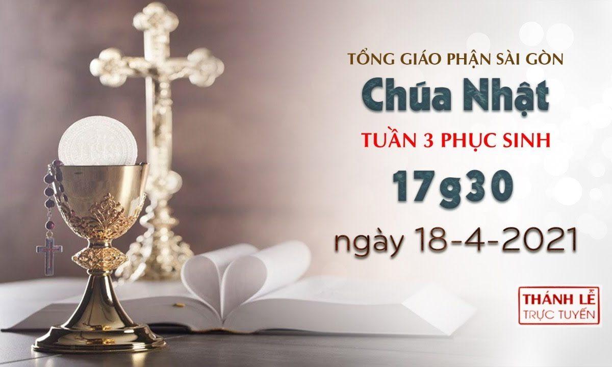 Thánh Lễ trực tuyến 18-4-2021: CN 3 Phục sinh lúc 17:30