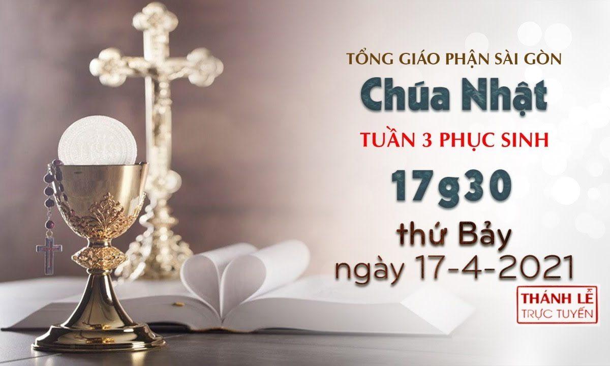 Thánh Lễ trực tuyến 17-4-2021: CN 3 Phục sinh lúc 17:30