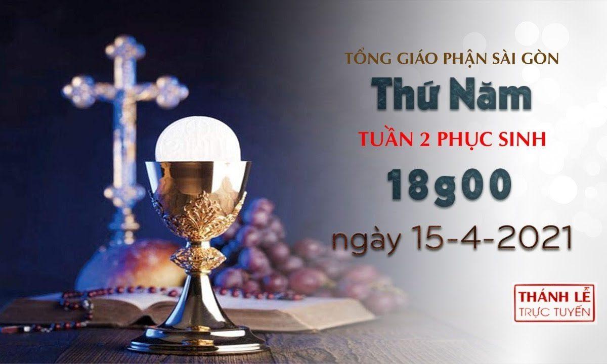 Thánh Lễ trực tuyến 15-4-2021: Thứ Năm tuần 2 PS lúc 18:00