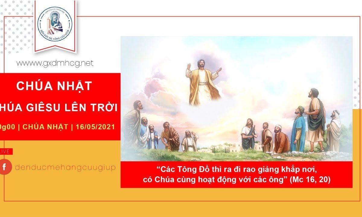 ?Thánh Lễ: CHÚA NHẬT LỄ CHÚA GIÊSU LÊN TRỜI || 10g00 | 16/05/2021 | ĐỀN ĐỨC MẸ HẰNG CỨU GIÚP
